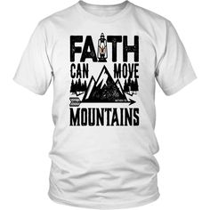 Faith can move mountains christian faith t-shirt Christian Tee Shirts, Christian Hoodies, Christian Clothing, Jesus Shirts, Move Mountains, Perfect Woman, T Shirts With Sayings, Christian Faith, Cool Shirts