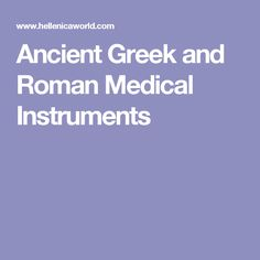 Ancient Greek and Roman Medical Instruments