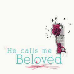 He calls me beloved!