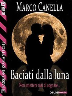 Romance and Fantasy for Cosmopolitan Girls: BACIATI DALLA LUNA di Marco Canella