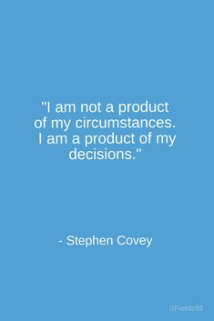 """""""I am not a product of my circumstances. I am a product of my decisions."""" -Stephen Covey. #motivation #inspiration #growth #personal #development #newyear #newyou #truth #learning #affirmation #quote #sfields99"""