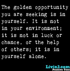 Words to live by, opportunity is in yourself alone Poster