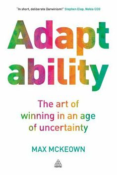 Adaptability: The Art of Winning In An Age of Uncertainty by Max McKeown.  Great read on strategic thought, adaptability, abductive thinking and results!