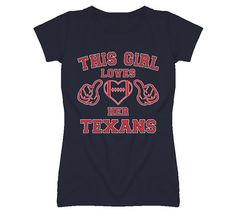 This Girl Loves Her Houston Texans Football T by SouthBeachTShirts, $18.95