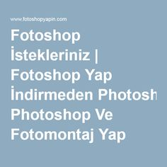 Fotoshop İstekleriniz   Fotoshop Yap İndirmeden Photoshop Ve Fotomontaj Yap
