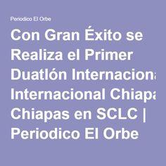 Con Gran Éxito se Realiza el Primer Duatlón Internacional Chiapas en SCLC | Periodico El Orbe