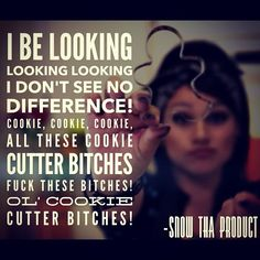 cookin cutter bitches man fuck these bitches- snow tha product