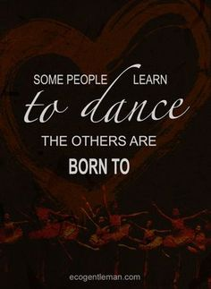 Some people learn to dance, others are born to...