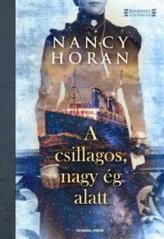 Nancy Horan: A csillagos, nagy ég alatt Cover, Books, Libros, Book, Book Illustrations, Libri