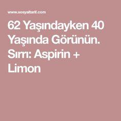 62 Yaşındayken 40 Yaşında Görünün. Sırrı: Aspirin + Limon