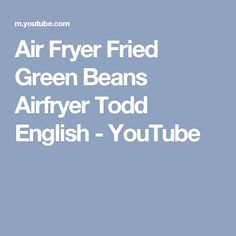 Air Fryer Fried Green Beans Airfryer Todd English - YouTube