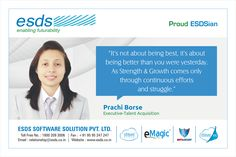 """""""It's not about being best, it's about being better than you were yesterday. As Strenght & Growth comes only through continious efforts and struggle.""""-Prachi borse, Executive-Talent Acquisition #Proud #ESDSian #ThoughtLeader ESDS - Fully Managed Datacenter & #CloudSolutions Company"""