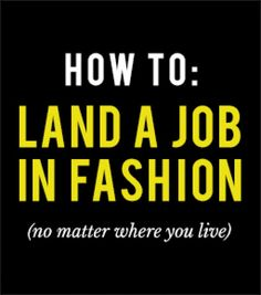 <p>College students, recent grads, and style fanatics, listen up because today we're sharing secrets about how to land a job in the fashion industry. </p>