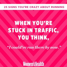 25 Signs You're Crazy About Running http://www.womenshealthmag.com/fitness/addicted-to-running