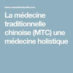 La médecine traditionnelle chinoise (MTC) une médecine holistique