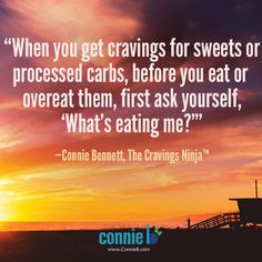 Here's a question to ask yourself the next time you crave and then eat sweets and processed carbs.