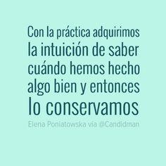 """""""Con la práctica adquirimos la intuición de saber cuándo hemos hecho algo bien y entonces lo conservamos"""". #ElenaPoniatowska #Citas #Frases @Candidman"""