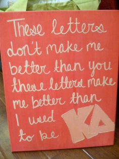 These letters make be better than who I used to be.