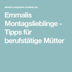 Emmalis Montagslieblinge - Tipps für berufstätige Mütter