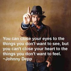 """""""You can close your eyes to the things you don't want to see, but you can't close your heart to things you don't want to see."""" - Johnny Depp #quotes"""