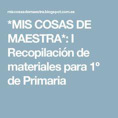 *MIS COSAS DE MAESTRA*: I Recopilación de materiales para 1º de Primaria