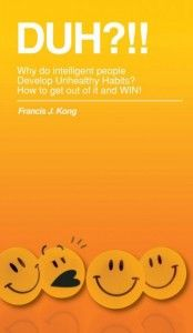 DUH?!! - Developing Unhealthy Habits  by Sir Francis Kong  You will love this book - so simply written, and so common sensical it's crazy :)