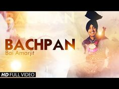Bai Amarjit Bachpan | Bai Amarjit | Punjabimeo.com BAI AMARJIT BACHPAN SONG HD. The artist singer of this punjabi video is Bai Amarjit . The song is Bachpan. The Music is composed by Jassi Bros. Bai Amarjit is noted punjabi song songwriter and lyricist. Director of this video Sandeep Sharma -- DOWNLOAD NOW
