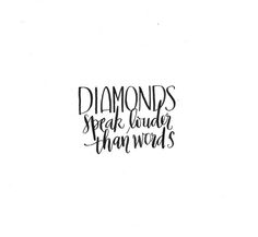 diamonds speak louder than words.jpg