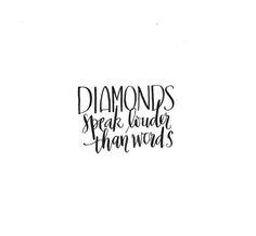 diamonds speak louder than words.jpg