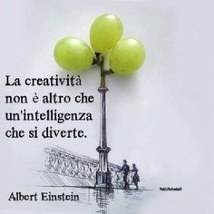 creativity is nothing more than an intelligence that has fun Italian Phrases, Italian Quotes, Quotes Thoughts, Words Quotes, Albert Einstein, Motivation, Sentences, Life Lessons, Decir No