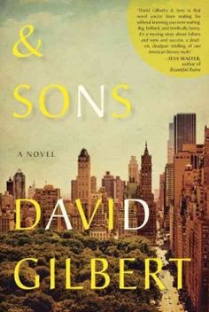 & sons by David Gilbert. A famous reclusive writer and his three sons find their bond tested by the weight of long-held secrets and a cumbersome legacy shaped by boarding school, Hollywood, and the elite circles of the publishing world.