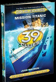 2015 Fun Fall Reading - The 39 Clues: Doublecross Book 1: Mission Titanic by Jude Watson