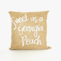 Sweet as a Georgia Peach (we need this!) I'm Your Georgia Peach Babe! Burlap Fabric, Burlap Pillows, Throw Pillows, Southern Charm, Southern Style, Georgia Girls, Just Peachy, Dorm Decorations, My Dream Home