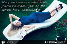 "Marissa Meyer, CEO of Yahoo Beautiful, smart, and ambitious  ""Always work with the smartest people you can find, and always be in a little over your head."""