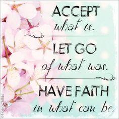 Accept. Let go. Have faith.