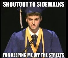 Shoutout to sidewalks for keeping me off the streets