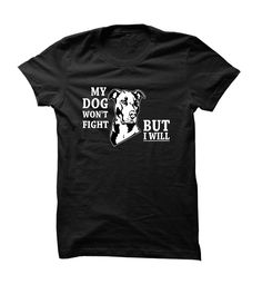 MY DOG WON'T FIGHT BUT I WILL T-SHIRT. SAY NO TO DOG FIGHTS. THIS SHIRT SAYS IT ALL LOUD AND CLEAR. www.sunfrogshirts.com/Pets/Say-no-to-dog-fights.html?3298 $19