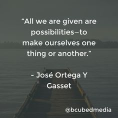 """""""All we are given are possibilities—to make ourselves one thing or another."""" - José Ortega Y Gasset #inspiration #motivation #quote"""