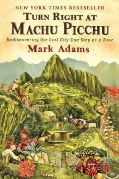 Turn Right at Machu Picchu: Rediscovering the Lost City One Step at a Time by Mark Adams, http://www.amazon.ca/dp/0452297982/ref=cm_sw_r_pi_dp_91dZqb1HRC707