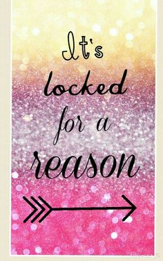 It's locked for a reason. Cute glitter wallpaper