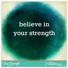 You are stronger than you think.     Posted May 21, 2014