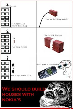 Truth- Indestructible phones!!!!