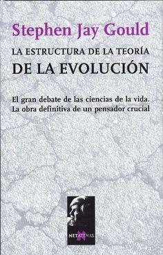 La estructura de la teoria de la evolución / Stephen Jay Gould ; traducción de Ambrosio García Leal. - 1ª ed. - Barcelona : Tusquets, 2004
