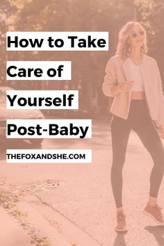 How to Take Care of Yourself Post-Baby - The Fox Wellness Tips, Health And Wellness, Natural Skin Care, Natural Health, Feeling Happy, Easy Workouts, Natural Living, Take Care Of Yourself, Easy Healthy Recipes