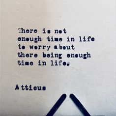 There is not enough time in life to worry about there being Love Me Quotes, Quotes To Live By, Life Quotes, Cool Words, Wise Words, Favorite Quotes, Best Quotes, Short Quote Tattoos, Poetry Quotes