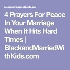 4 Prayers For Peace In Your Marriage When It Hits Hard Times | BlackandMarriedWithKids.com