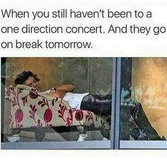 Those poor Directioners :( Because I have been to a concert :) so this does not apply to me ;)