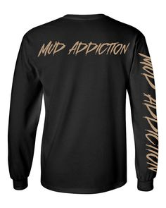 Mud Addiction Long sleeve T shirt Mudding 4x4 life truck lifted monster life #MudAddiction #TShirt