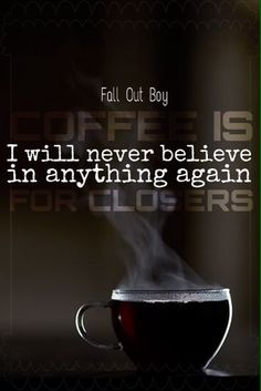Coffee is for closers Fall out boy
