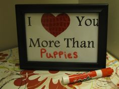 I love you more than....use a dry erase marker on your picture frame to fill in the blank!! Cute idea to ask preschool kids!!